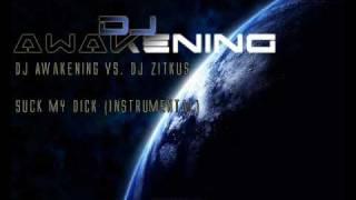 DJ Awakening VS. DJ Zitkus - Suck my dick (Instrumental)