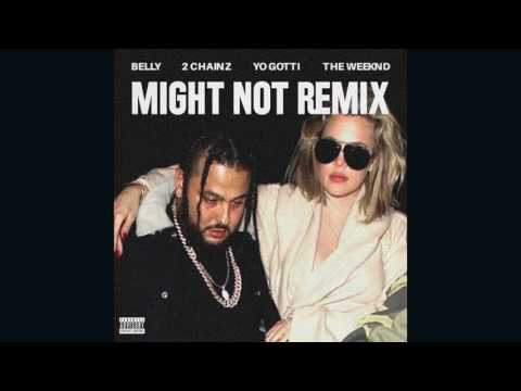 Belly - Might Not Remix (feat.  2 Chainz, Yo Gotti & The Weeknd)