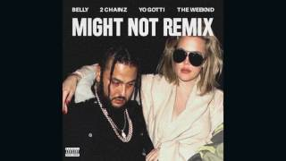 Belly Might Not Remix feat. 2 Chainz, Yo Gotti The Weeknd.mp3