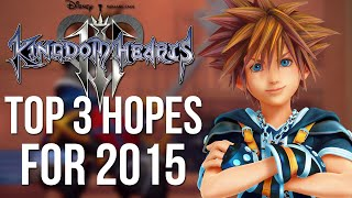 Kingdom Hearts 3 - Top 3 Hopes For 2015