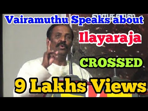 Vairamuthu speaks about Isaignani Ilayaraja & his Old memories with him