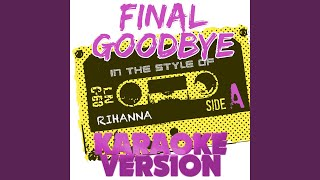 Final Goodbye (In the Style of Rihanna) (Karaoke Version)