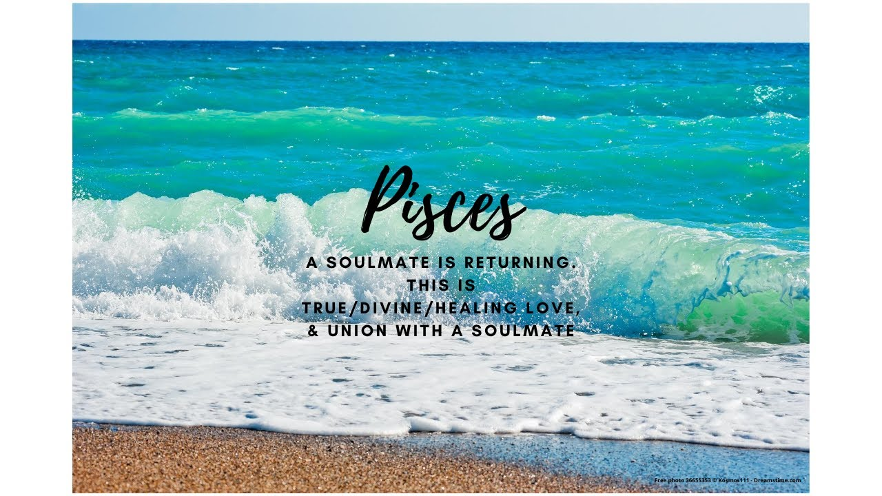 Pisces - A soulmate is returning...This is true/divine/healing love, & union with a soulmate