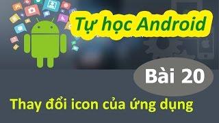 Học lập trình Android - Bài 20 Thay đổi icon của ứng dụng Android