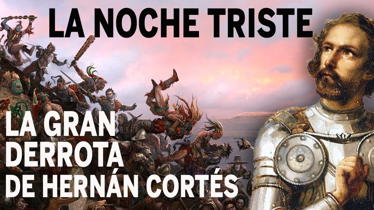 La NOCHE TRISTE La mayor derrota de Hernán Cortés