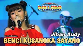 Benci Kusangka Sayang Jihan Audy New Pallapa