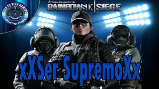 xXSer SupremoXx (VIDEO PARA LOS HATERS)   Rainbow Six Siege