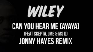 Wiley - Can You Hear Me (Ayayaya) ft Skepta, JME & Ms D (Jonny Hayes Remix)