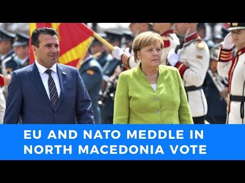 EU and NATO openly meddle in North Macedonia referendum