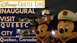 Disney Cruise Line Inaugural Visit to Quebec City, Quebec, Canada