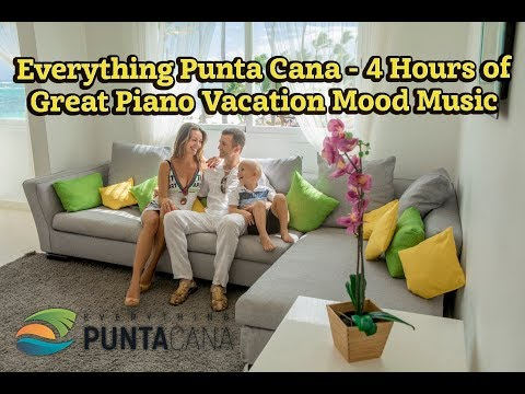 #EverythingPuntaCana - 4 Hours of Great Piano Vacation Mood Music