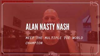 MEET THE MULTIPLE TOE WORLD CHAMPION: ALAN NASTY NASH