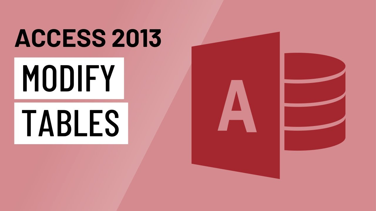 Access 2013: Modifying Tables