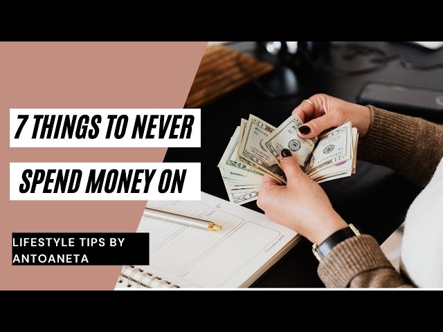 7 Things To Never Spend Money On (Money Tips)