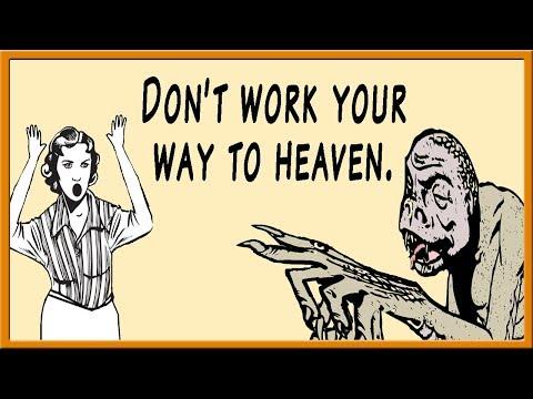 Exposing False Doctrines: Working Your Way to Heaven