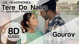 Tere Do Naina (8D Audio Song) 🎧 - Gourov- Roshin Ft. Ankit Tiwari   Aparshakti Khurrana