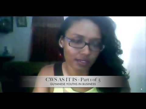 CWS AS IT IS' 'Guyanese Youths In Business' - Part 1 of 5 part series. - Jenel Roberts