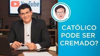 CATÓLICO PODE SER CREMADO? #PADRERESPONDE