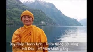 ❤Bảy Pháp Thanh Tịnh ❤Thiền trong đời sống ❤Hỏi Đáp   HT Viên Minh giảng❤