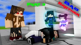 PART 3 || BAD BROTHER  - THE STRONGEST SIBLINGS - MONSTER SCHOOL MINECRAFT ANIMATION