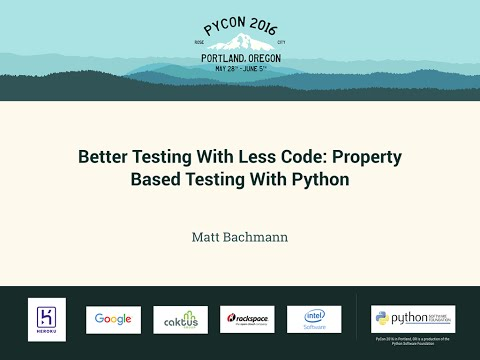 Matt Bachmann - Better Testing With Less Code: Property Based Testing With Python - PyCon 2016