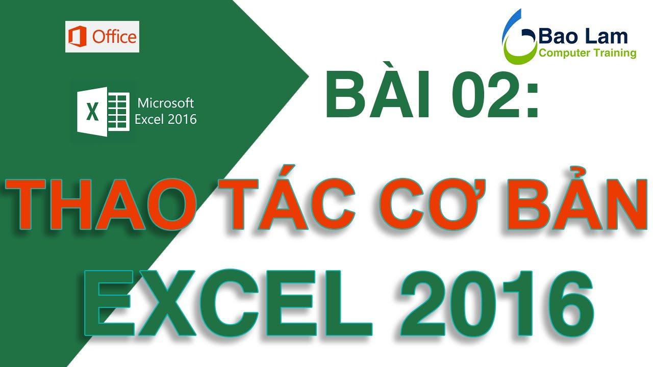 Microsoft Excel 2016 Bài 02: Thao tác cơ bản với Excel