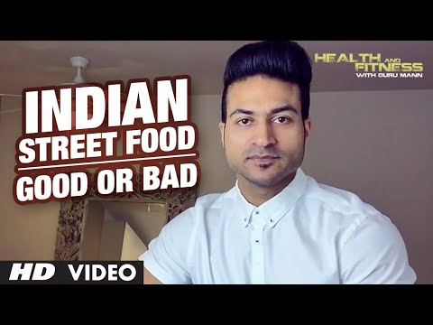 INDIAN STREET FOOD | Good or Bad | Guru Mann | Health And Fitness