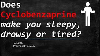 🔴 Does cyclobenzaprine make you sleepy drowsy or tired