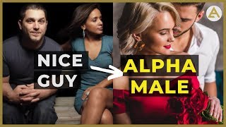 10 Tips to STOP being a NICE GUY and BECOME an ALPHA MALE