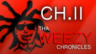 THA WEEZY CHRONiCLES - CH.II