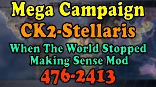 CK2-Stellaris Mega Campaign Timelapse 476-2413 When The World Stopped Making Sense Mod