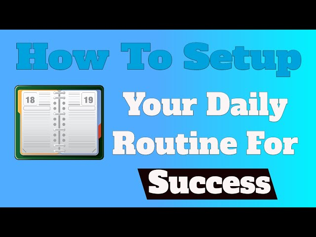 How to set up your daily routine so that you are successful in what you set out to do.