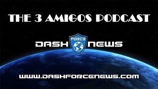 Dash Force News - The Three Amigos Podcast Episode 5 thumbnail