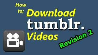 Download Videos From Tumblr (How to) (Revision 2)