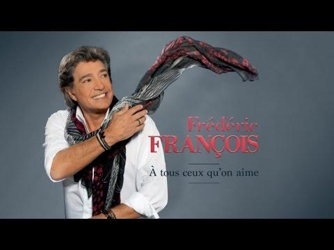 Frédéric François - A tous ceux qu'on aime - video lyrics