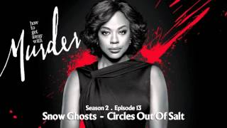 How To Get Away With Murder | Snow Ghosts - Circles Out Of Salt