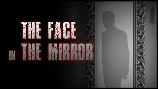 UNKNOWN STORIES - THE FACE IN THE MIRROR