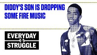 Diddy's Son Is Dropping Some Fire Music | Everyday Struggle