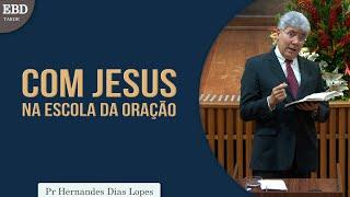 Com Jesus na escola da oração   Pr Hernandes Dias Lopes