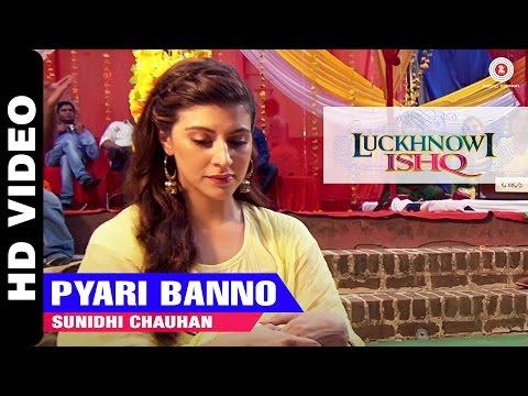 Pyari Banno | Luckhnowi Ishq | Sunidhi Chauhan | Adhyayan Suman & Karishma Kotak