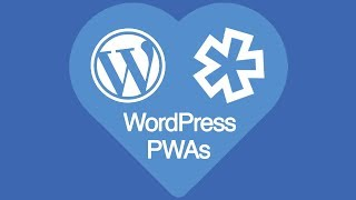 WordPress + PWA = Progressive Web Sites