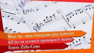 Msza św. oraz inauguracyjny koncert 60 lat na scenach operowych świata Teresy Żylis-Gara - Na żywo