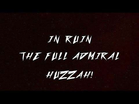 In Ruin - The Full Admiral (Huzzah!), Lyric Video