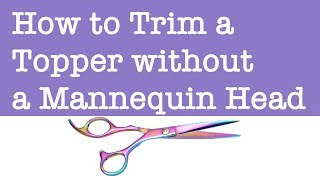 How to Trim a Topper without a Mannequin Head