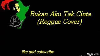 Gambar cover Bukan Aku Tak Cinta - Lirik lagu (Reggae Cover)