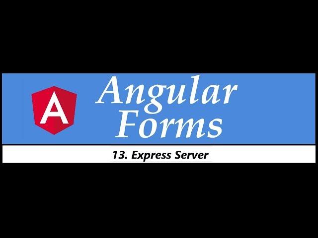 Angular Forms Tutorial - 13 - Express Server to Receive Form Data