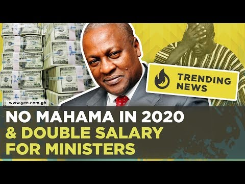 Trending news: No John Mahama for Ghana and How Ministers were payed Double. YEN.com.gh