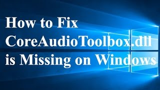 How to Fix CoreAudioToolbox.dll is Missing on Windows