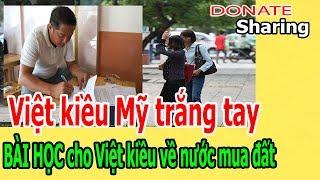 Donate Sharing | Việt kiều Mỹ trắng tay - BÀI HỌC cho Việt kiều về nước mua đất