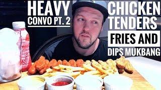 CHICKEN TENDERS FRIES N DIPS MUKBANG - HEAVY CONVO PT. 2